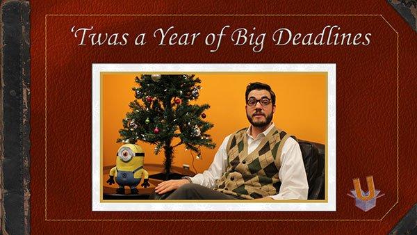 Twas a Year of Big Deadlines
